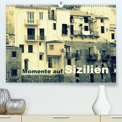 Momente auf Sizilien (Premium, hochwertiger DIN A2 Wandkalender 2020, Kunstdruck in Hochglanz) von Kepp,  Manfred