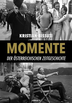 Momente der österreichischen Zeitgeschichte von Bissuti,  Kristian