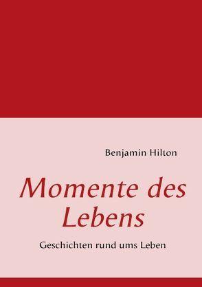 Momente des Lebens von Hilton,  Benjamin
