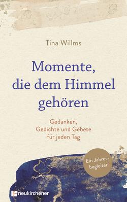 Momente, die dem Himmel gehören von Willms,  Tina