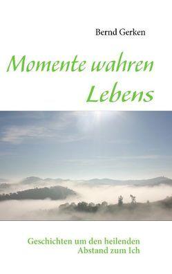 Momente wahren Lebens von Gerken,  Bernd