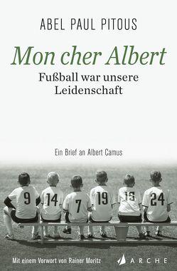 Mon cher Albert. Fußball war unsere Leidenschaft. von Große,  Brigitte, Moritz,  Rainer, Pitous,  Abel Paul