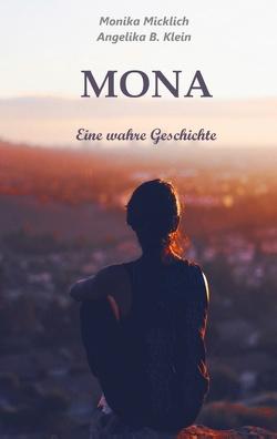 Mona – Eine wahre Geschichte von Klein,  Angelika B., Micklich,  Monika