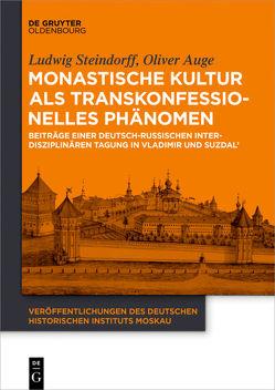 Monastische Kultur als transkonfessionelles Phänomen von Auge,  Oliver, Steindorff,  Ludwig