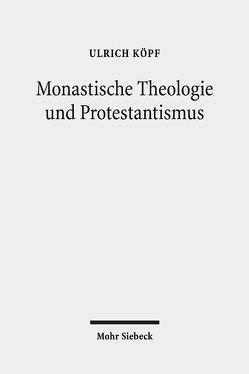Monastische Theologie und Protestantismus von Köpf,  Ulrich