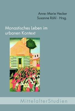 Monastisches Leben im urbanen Kontext von Hecker,  Anne-Marie, Röhl,  Susanne