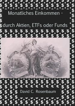 Monatliches Einkommen – durch Aktien, ETFs und Funds von Rosenbaum,  David C.
