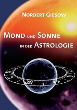 Mond und Sonne in der Astrologie von Giesow,  Norbert