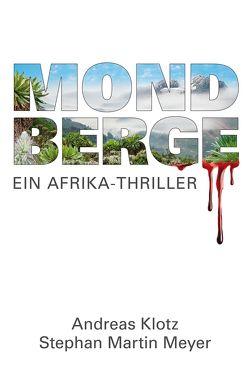 Mondberge – Ein Afrika-Thriller von Klotz,  Andreas, Meyer,  Stephan Martin