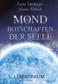 Mondbotschaften der Seele von Ruland,  Jeanne, Schickinger,  Anita