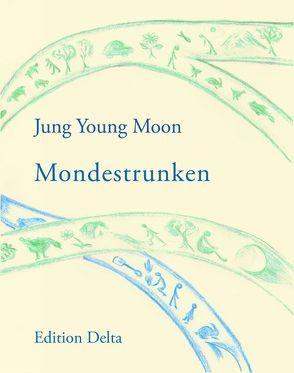 Mondestrunken von Burghardt,  Juana, Haas,  Philipp, Jung,  Young Moon, Lee,  Byong-hun