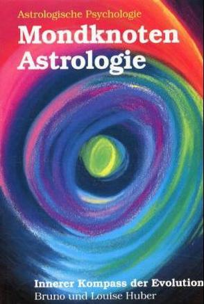 Mondknoten-Astrologie. Innerer Kompass der Evolution von Conrad,  Ilse, Huber,  Bruno, Huber,  Louise, Huber,  Michael