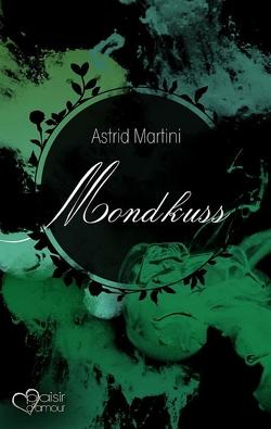 Mondkuss von Martini,  Astrid