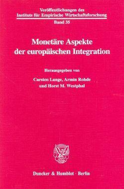 Monetäre Aspekte der europäischen Integration. von Lange,  Carsten, Rohde,  Armin, Westphal,  Horst M.