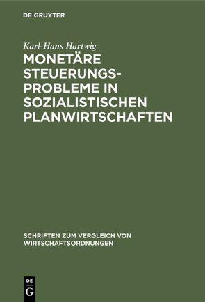 Monetäre Steuerungsprobleme in sozialistischen Planwirtschaften von Hartwig,  Karl-Hans