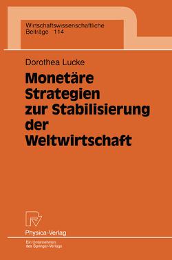 Monetäre Strategien zur Stabilisierung der Weltwirtschaft von Lucke,  Dorothea