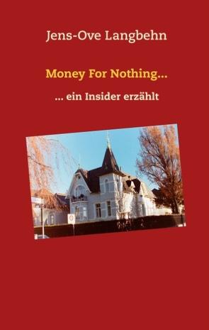 Money For Nothing… von Langbehn,  Jens-Ove