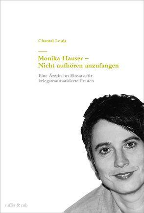 Monika Hauser – Nicht aufhören anzufangen von Louis,  Chantal