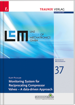 Monitoring System for Reciprocating Compressor Valves – A data-driven Approach, Schriftenreihe Advances in Mechatronics, Bd. 37 von Pichler,  Kurt