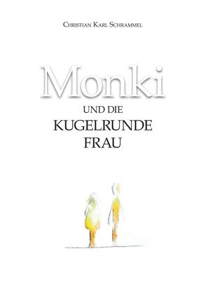 Monki und die Kugelrunde Frau von Schrammel,  Christian Karl
