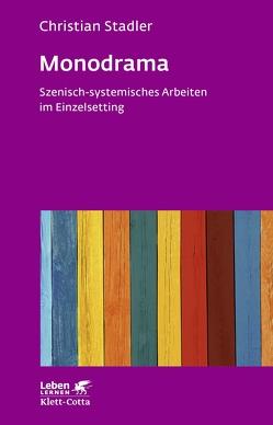 Monodrama – Szenisch-systemisches Arbeiten im Einzelsetting von Stadler,  Christian