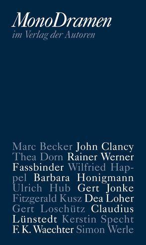 MonoDramen von Becker,  Marc, Braun,  Karlheinz, Clancy,  John, Dorn,  Thea, Fassbinder,  Rainer Werner, Happel,  Wilfried, Honigmann,  Barbara, Hub,  Ulrich, Jonke,  Gert, Kusz,  Fitzgerald, Loher,  Dea, Lünstedt,  Claudius, Specht,  Kerstin, Waechter,  F K, Werle,  Simon