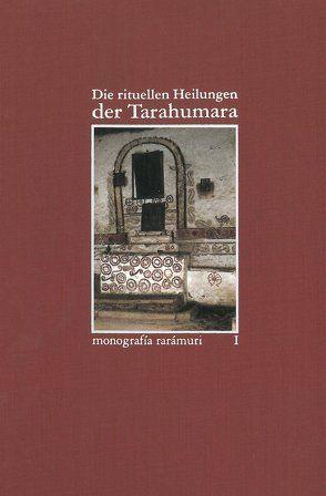 Monographía rarámuri / Die rituellen Heilungen der Tarahumara von Deimel,  Claus