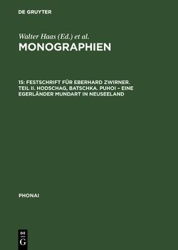 Monographien / Festschrift für Eberhard Zwirner. Teil II. Hodschag, Batschka. Puhoi – Eine Egerländer Mundart in Neuseeland von Droescher,  Werner O., Gerši?,  Slavko