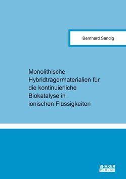 Monolithische Hybridträgermaterialien für die kontinuierliche Biokatalyse in ionischen Flüssigkeiten von Sandig,  Bernhard