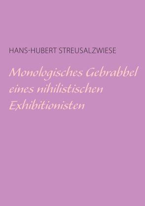 Monologisches Gebrabbel eines nihilistischen Exhibitionisten von Streusalzwiese,  Hans-Hubert