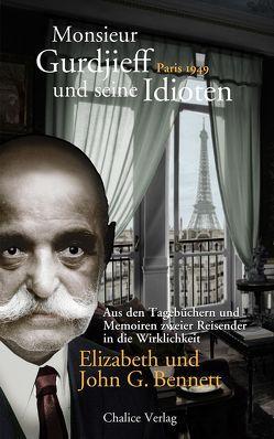 Monsieur Gurdjieff und seine Idioten – Paris 1949 von Bennett,  Elizabeth, Bennett,  John G.