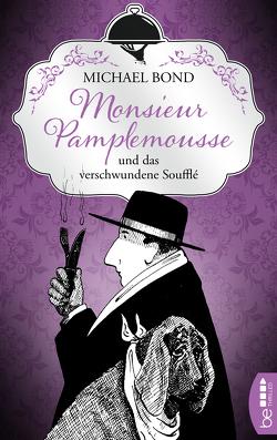 Monsieur Pamplemousse und das verschwundene Soufflé von Bond,  Michael, Richter,  Werner