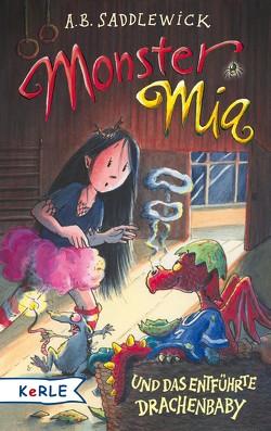Monster Mia und das entführte Drachenbaby (Band 10) von Gerwig,  Karen, Harvey,  Franziska, Saddlewick,  A. B.