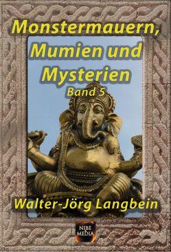 Monstermauern, Mumien und Mysterien Band 5 von Langbein,  Walter-Jörg