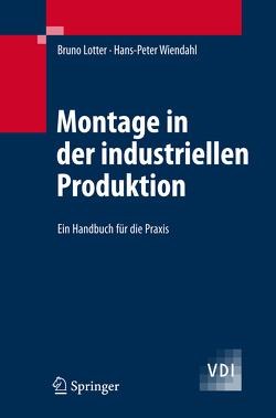 Montage in der industriellen Produktion von Lotter,  Bruno, Wiendahl,  Hans-Peter