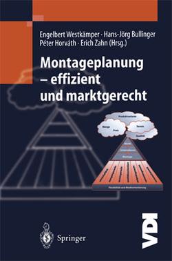 Montageplanung-effizient und marktgerecht von Balve,  P., Bullinger,  Hans-Jörg, Horváth,  Péter, Westkämper,  Engelbert, Zahn,  Erich