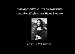 Montageprinzipien des Surrealismus unter dem Einfluss von Henri Bergson von PD Dr. Vergoossen,  Manuela