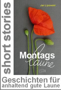 Montagslaune von Lipowski,  Jan