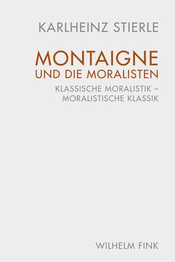 Montaigne und die Moralisten von Stierle,  Karlheinz