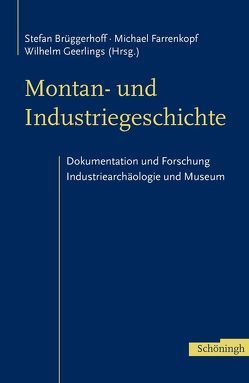 Montan- und Industriegeschichte von Brüggerhoff,  Stefan, Farrenkopf,  Michael, Geerlings,  Wilhelm