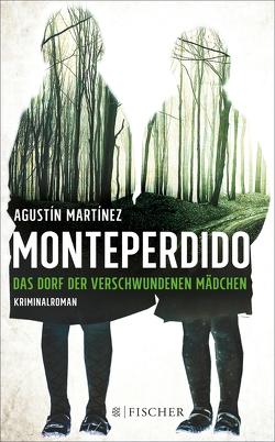 Monteperdido – Das Dorf der verschwundenen Mädchen von Grüneisen,  Lisa, Martínez,  Agustín
