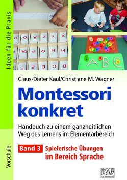 Montessori konkret – Band 3 von Kaul,  Claus-Dieter, Wagner,  Christiane M.