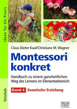 Montessori konkret – Band 4 von Kaul,  Claus-Dieter, Wagner,  Christiane M.