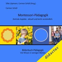 Montessori-Pädagogik. Zentrale Aspekte – aktuell und leicht verständlich von Löpmann,  Silke, Schöll,  Carmen