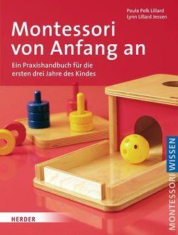 Montessori von Anfang an von Eckert,  Ela, Jessen Kelley,  Margaret, Lillard Jessen,  Lynn, Lottermoser,  Elisabeth, Polk Lillard,  Paula