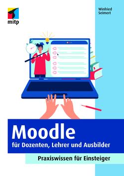 Moodle für Dozenten, Lehrer und Ausbilder von Seimert,  Winfried