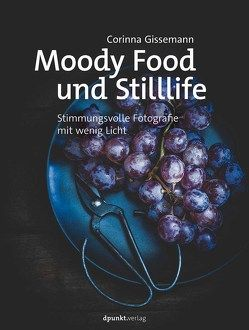 Moody Food- und Stilllife von Gissemann,  Corinna