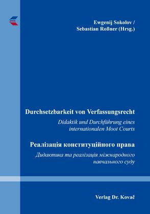 Durchsetzbarkeit von Verfassungsrecht. Реалізація конституційного права von Roßner,  Sebastian, Sokolov,  Ewgenij