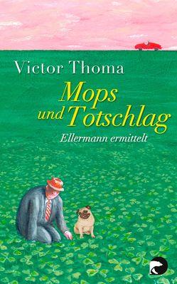Mops und Totschlag von Thoma,  Victor