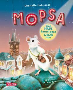 Mopsa – Eine Maus kommt ganz groß raus von Fuchs,  Laura, Habersack,  Charlotte